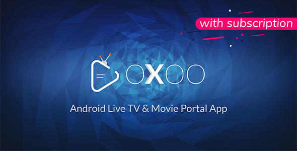 Download OXOO v1.2.1 - Android Live TV & Movie Portal App with Subscription System - nulled Free / Nulled