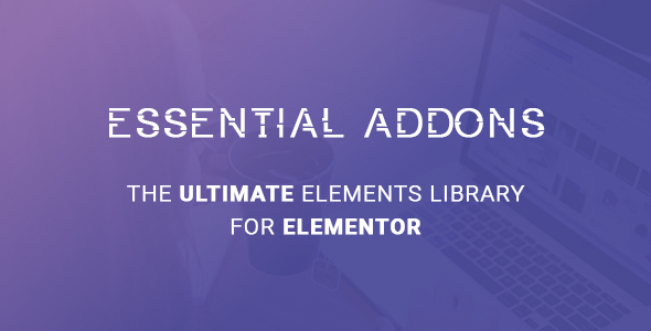 Download Essential Addons v3.6.2 - for Elementor Free / Nulled
